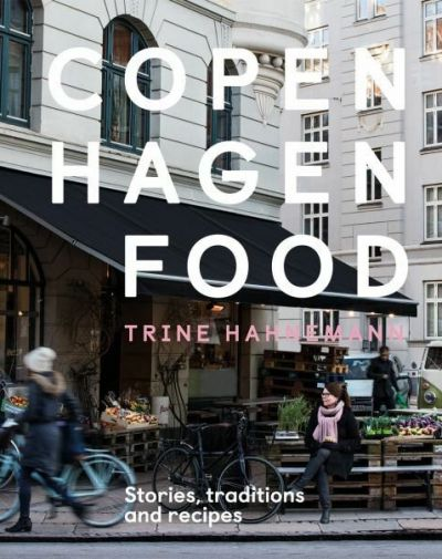 Copenhagen Food - Stories, Traditions and Recipes