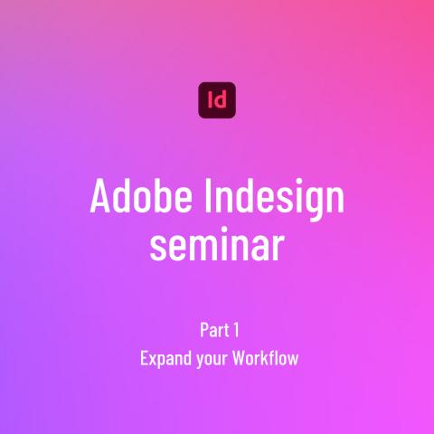 Adobe Indesign seminar 1 - Expand your Workflow