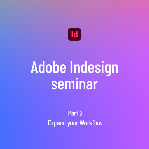Adobe Indesign seminar 2 - Expand your Workflow