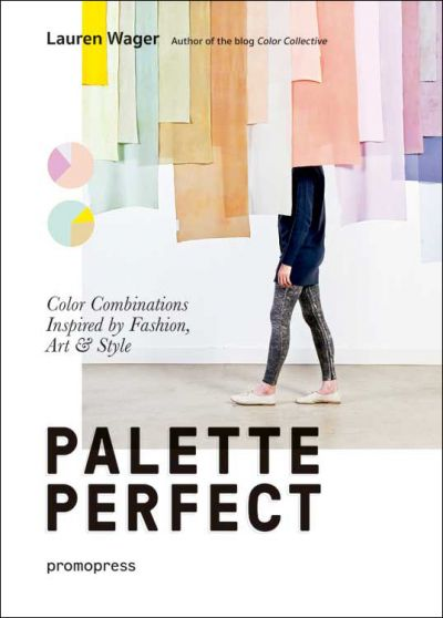 Palette Perfect book - Color combinations inspired by fashion, art & style