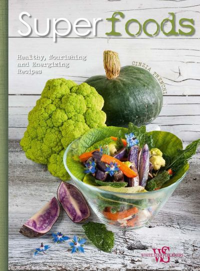 Super Foods - Healthy, Norishing and Energizing Recipes